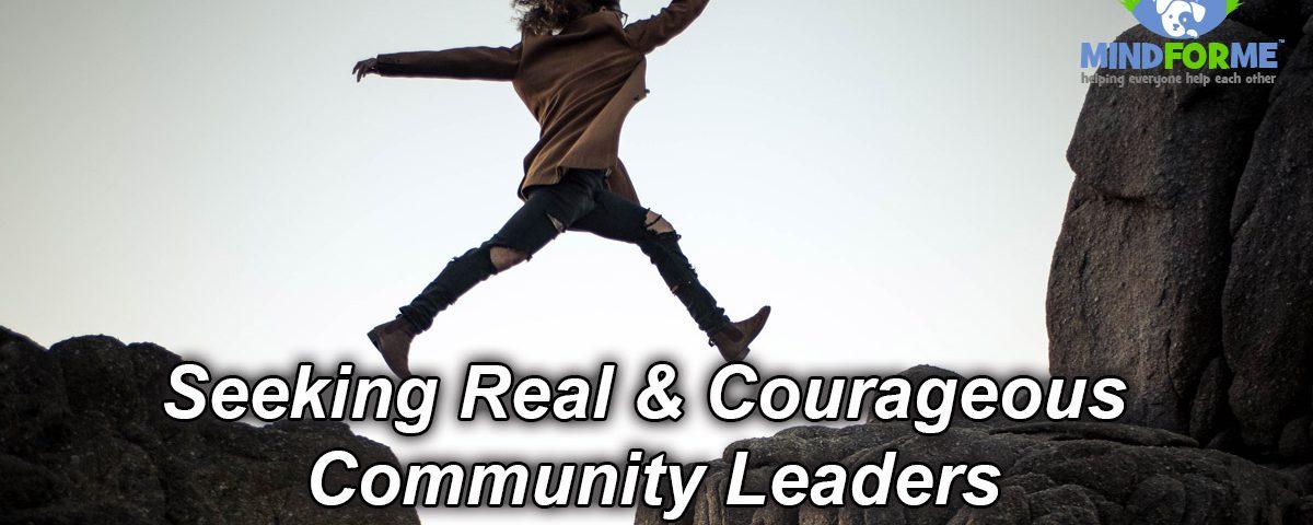 Seeking Real & Courageous Community Leaders